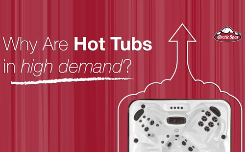 why are hot tubs in high demand